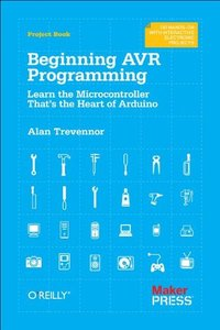 Beginning AVR Programming: Learn the microcontroller that's the heart of Arduino [Paperback]-cover