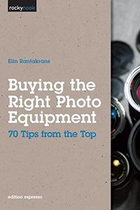 Buying the Right Photo Equipment: 70 Tips from the Top (Paperback)-cover
