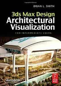 3ds Max Design Architectural Visualization: For Intermediate Users (Hardcover)