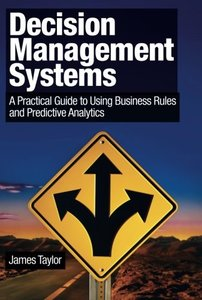 Decision Management Systems: A Practical Guide to Using Business Rules and Predictive Analytics (Paperback)-cover