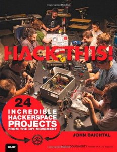 Hack This: 24 Incredible Hackerspace Projects from the DIY Movement (Paperback)-cover