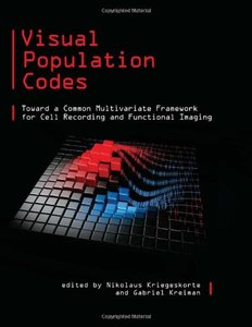 Visual Population Codes: Toward a Common Multivariate Framework for Cell Recording and Functional Imaging (Hardcover)-cover