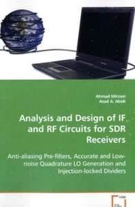 Analysis and Design of IF and RF Circuits for SDR Receivers: Anti-aliasing Pre-filters, Accurate and Low-noise Quadrature LO Generation and Injection-locked Dividers (Paperback)-cover