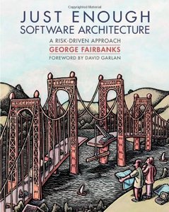 Just Enough Software Architecture: A Risk-Driven Approach (Hardcover)-cover