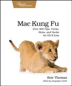 Mac Kung Fu: Over 300 Tips, Tricks, Hints, and Hacks for OS X Lion (Paperback)-cover