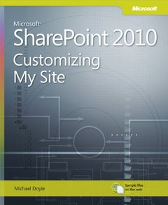 Microsoft SharePoint 2010: Customizing My Site: Harness the Power of Social Computing in Microsoft SharePoint! (Paperback)-cover