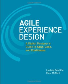Agile Experience Design: A Digital Designer's Guide to Agile, Lean, and Continuous (Paperback)