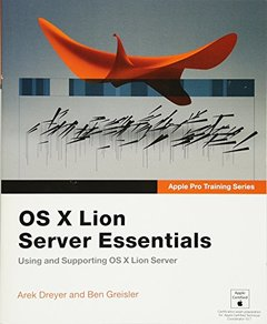 Apple Pro Training Series: OS X Lion Server Essentials: Using and Supporting OS X Lion Server (Paperback)-cover
