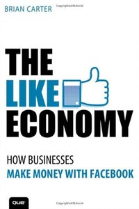 The Like Economy: How Businesses Make Money With Facebook (Paperback)-cover