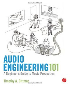 Audio Engineering 101: A Beginner's Guide to Music Production (Paperback)-cover