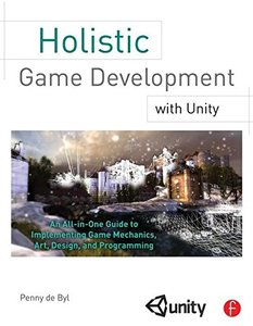 Holistic Game Development: An All-in-One Guide to Implementing Game Mechanics, Art, Design and Programming (Paperback)-cover