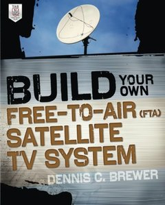 Build Your Own Free-to-Air (FTA) Satellite TV System (Paperback)-cover