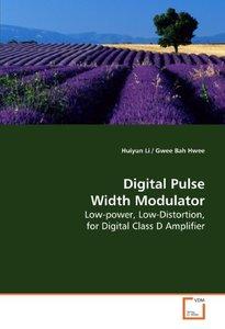 Digital Pulse Width Modulator: Low-power, Low-Distortion, for Digital Class D Amplifier (Paperback)-cover