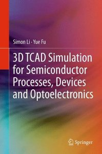 3D TCAD Simulation for Semiconductor Processes, Devices and Optoelectronics (Hardcover)