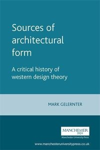 Sources of Architectural Form: A Critical History of Western Design Theory (Paperback)