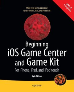 Beginning iOS Game Center and Game Kit: For iPhone, iPad, and iPod touch (Paperback)-cover