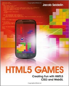 HTML5 Games: Creating Fun with HTML5, CSS3, and WebGL (Paperback)-cover