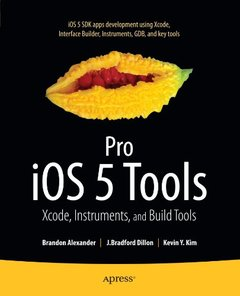 Pro iOS 5 Tools: Xcode Instruments and Build Tools (Paperback)-cover