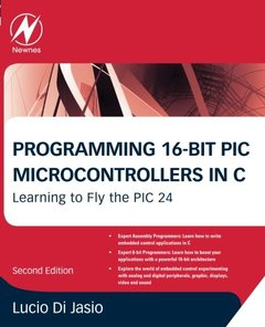 Programming 16-Bit PIC Microcontrollers in C, 2/e : Learning to Fly the PIC 24 (Paperback)-cover