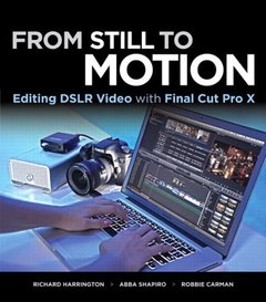 From Still to Motion: Editing DSLR Video with Final Cut Pro X (Paperback)-cover