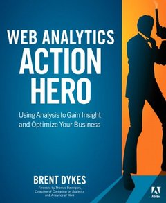 Web Analytics Action Hero: Using Analysis to Gain Insight and Optimize Your Business (Paperback)-cover