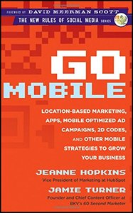 Go Mobile: Location-Based Marketing, Apps, Mobile Optimized Ad Campaigns, 2D Codes and Other Mobile Strategies to Grow Your Business (Hardcover)-cover