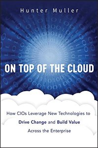 On Top of the Cloud: How CIOs Leverage New Technologies to Drive Change and Build Value Across the Enterprise (Hardcover)-cover