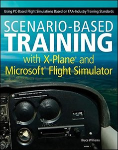 Scenario-Based Training with X-Plane and Microsoft Flight Simulator: Using PC-Based Flight Simulations Based on FAA-Industry Training Standards (Paperback)-cover