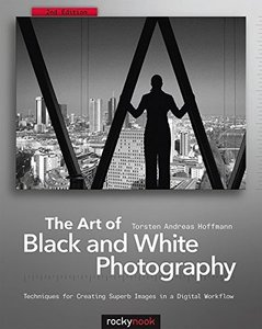 The Art of Black and White Photography, 2/e : Techniques for Creating Superb Images in a Digital Workflow (Paperback)