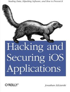 Hacking and Securing iOS Applications: Stealing Data, Hijacking Software, and How to Prevent It (Paperback)-cover