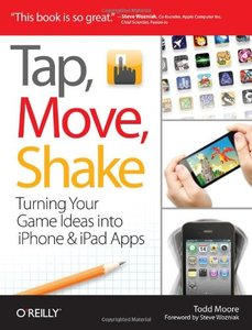 Tap, Move, Shake: Turning Your Game Ideas into iPhone & iPad Apps (Paperback)-cover