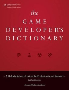 The Game Developer's Dictionary: A Multidisciplinary Lexicon for Professionals and Students (Hardcover)-cover