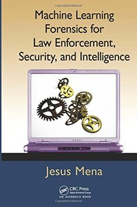 Machine Learning Forensics for Law Enforcement, Security, and Intelligence (Hardcover)-cover