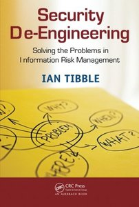 Security De-Engineering: Solving the Problems in Information Risk Management (Paperback)