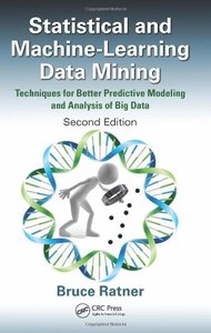 Statistical and Machine-Learning Data Mining: Techniques for Better Predictive Modeling and Analysis of Big Data, 2/e (Hardcover)-cover