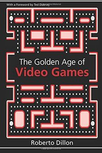 The Golden Age of Video Games: The Birth of a Multibillion Dollar Industry (Paperback)-cover