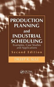 Production Planning and Industrial Scheduling: Examples, Case Studies and Applications, 2/e (Hardcover)-cover