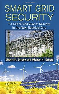 Smart Grid Security: An End-to-End View of Security in the New Electrical Grid (Hardcover)-cover