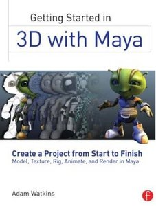 Getting Started in 3D with Maya: Create a Project from Start to Finish-Model, Texture, Rig, Animate, and Render in Maya (Paperback)-cover