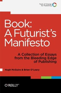 Book: A Futurist's Manifesto: A Collection of Essays from the Bleeding Edge of Publishing (Paperback)
