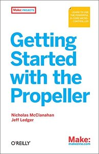 Getting Started With the Propeller: Learn to use the powerful eight-core microcontroller-cover