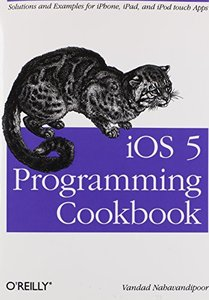 iOS 5 Programming Cookbook: Solutions & Examples for iPhone, iPad, and iPod touch Apps (Paperback)