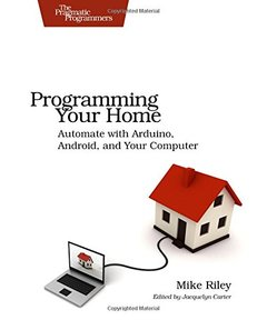 Programming Your Home: Automate with Arduino, Android, and Your Computer (Paperback)-cover