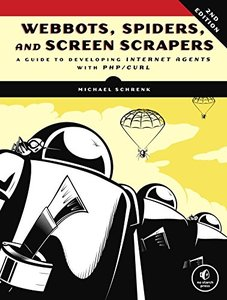 Webbots, Spiders, and Screen Scrapers: A Guide to Developing Internet Agents with PHP/CURL, 2/e (Paperback)-cover