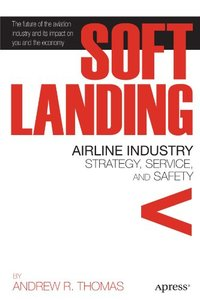 Soft Landing: Airline Industry Strategy, Service, and Safety (Paperback)-cover