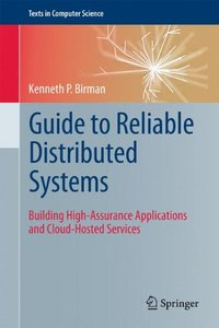 Guide to Reliable Distributed Systems: Building High-Assurance Applications and Cloud-Hosted Services (Hardcover)-cover