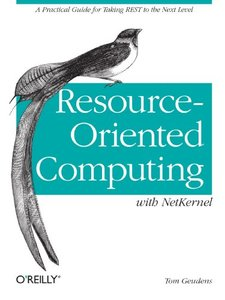 Resource-Oriented Computing with NetKernel: Taking REST Ideas to the Next Level (Paperback)
