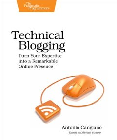 Technical Blogging: Turn Your Expertise into a Remarkable Online Presence (Paperback)-cover