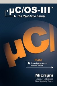 uC/OS-III: The Real-Time Kernel and the Texas Instruments Stellaris MCUs (Hardcover)-cover
