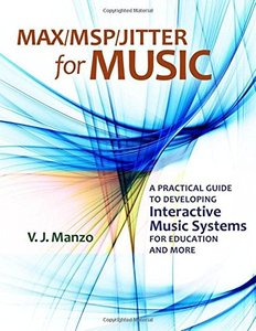 Max/MSP/Jitter for Music: A Practical Guide to Developing Interactive Music Systems for Education and More (Paperback)-cover